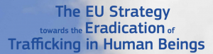 EU Strategy towards the eradication of trafficking in Human Beings (2012-2016)
